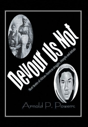 Devour Us Not: Short Stories of African American History: Arnold P. Powers
