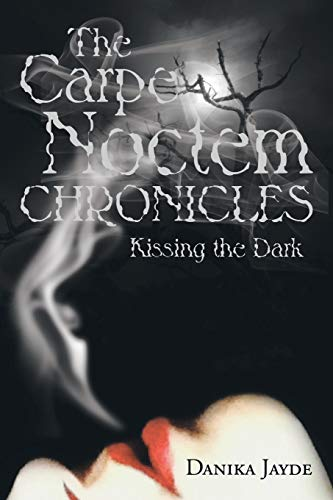 9781483670874: The Carpe Noctem Chronicles: Kissing the Dark