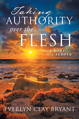 9781483671154: Taking Authority over the Flesh: Your Body, His Temple