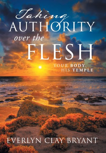 9781483671161: Taking Authority Over the Flesh: Your Body, His Temple