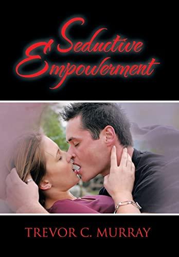 9781483671307: Seductive Empowerment