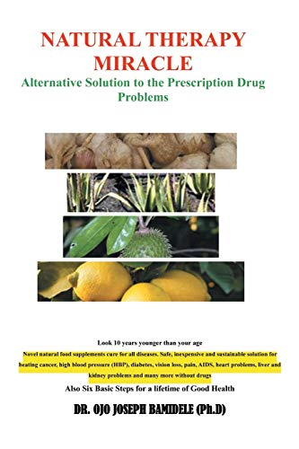 9781483671390: Natural Therapy Miracle: Alternative Solution to the Prescription Drug Problems