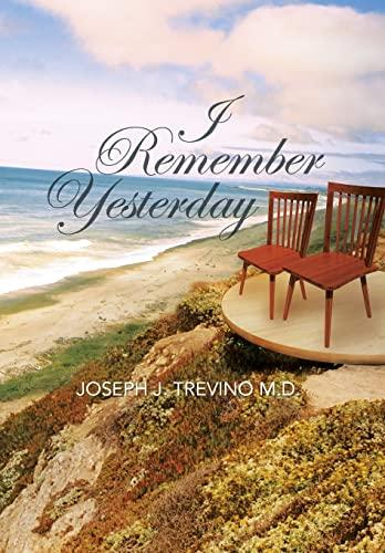 I Remember Yesterday: Joseph J. Trevino M. D.