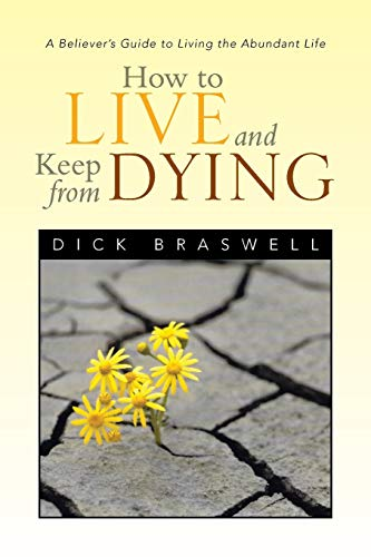 9781483675091: How to Live and Keep from Dying: A Believer's Guide to Living the Abundant Life