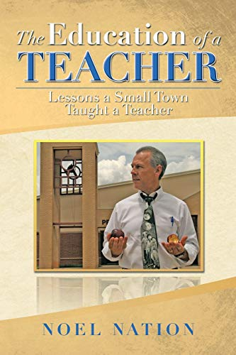 9781483675282: The Education of a Teacher: Lessons a Small Town Taught a Teacher