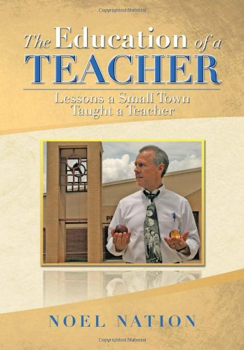 9781483675299: The Education of a Teacher: Lessons a Small Town Taught a Teacher
