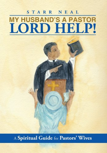 9781483675961: My Husband's a Pastor Lord Help!: A Spiritual Guide for Pastors' Wives