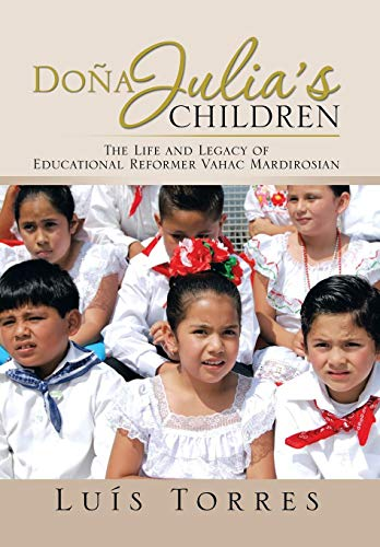 Dona Julias Children: The Life and Legacy of Educational Reformer Vahac Mardirosian: Luis Torres
