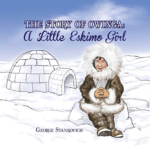 9781483676784: The Story of Owinga: A Little Eskimo Girl