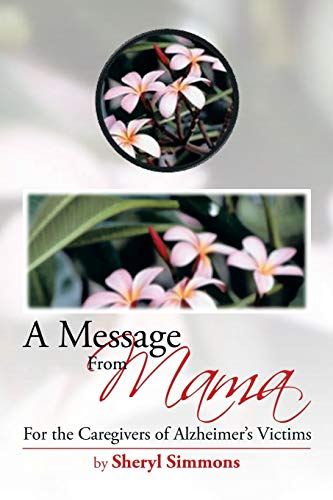 9781483677637: A Message from Mama: For the Caregivers of Alzheimer's Victims