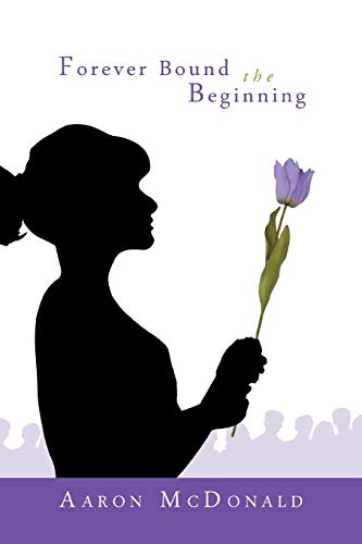 Forever Bound the Beginning (Paperback): Aaron McDonald