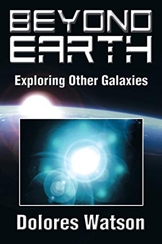 Beyond Earth: Exploring Other Galaxies: Dolores Watson