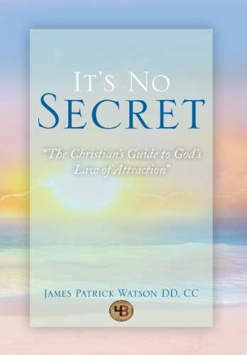 It's No Secret: The Christian's Guide to God's Law of Attraction: DD, James Patrick ...
