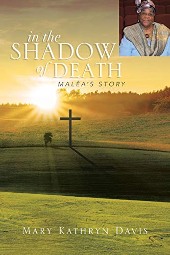 In the Shadow of Death: Malea's Story: Davis, Mary Kathryn
