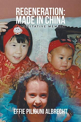 Regeneration: Made in China: A Meditative Memoir: Effie Piliouni Albrecht