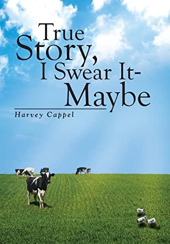 True Story, I Swear It - Maybe: Cappel, Harvey