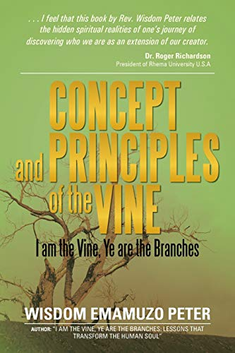 9781483685816: Concept and Principles of the Vine: I am the Vine, Ye are the Branches