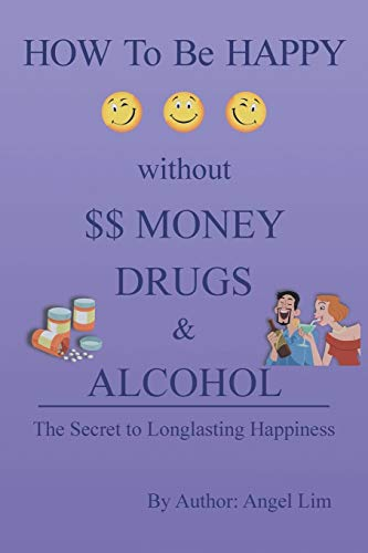 9781483685977: How to be Happy without Money, Drugs & Alcohol: The Secrets to a Longlasting Happiness