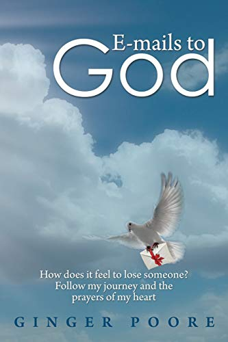 9781483686004: E-mails to God: How does it feel to lose someone? Follow my journey and the prayers of my heart