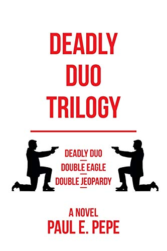 Deadly Duo Trilogy: Pepe, Paul E.