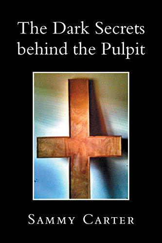 9781483690919: The Dark Secrets Behind the Pulpit