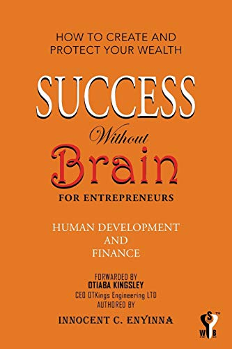 Success Without Brain: For Entrepreneurs (Paperback): Innocent C Enyinna