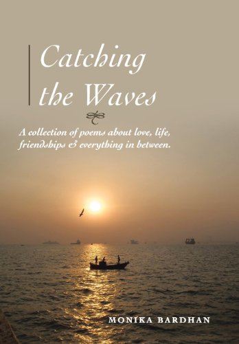 Catching the Waves: A Collection of Poems about Love, Life, Friendships Everything in Between: ...
