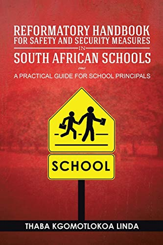 9781483695921: Reformatory Handbook for Safety and Security Measures in South African Schools: A Practical Guide for School Principals