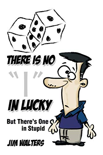 There Is No I in Lucky: But Theres One in Stupid: Jim Walters