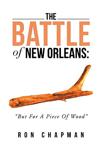 9781483697628: The Battle of New Orleans: : But for a Piece of Wood