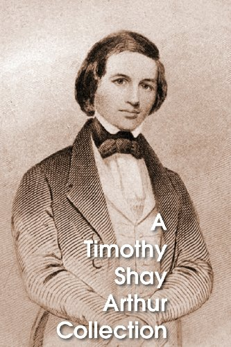 A Timothy Shay Arthur Collection, Five Books in One Volume: T. S. Arthur