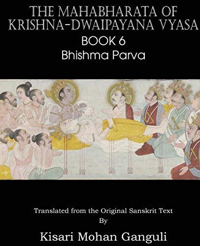 The Mahabharata of Krishna-Dwaipayana Vyasa Book 6 Bhishma Parva: Krishna-Dwaipayana Vyasa