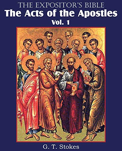 The Expositors Bible the Acts of the Apostles, Vol. 1: G. T. Stokes