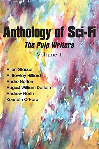 Anthology of Sci-Fi, the Pulp Writers V1: Norton, Andre; Derleth, William; O'Hara, Kenneth