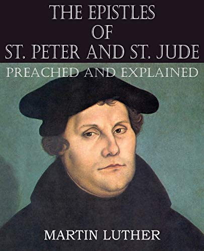 The Epistles of St. Peter and St. Jude Preached and Explained: Martin Luther