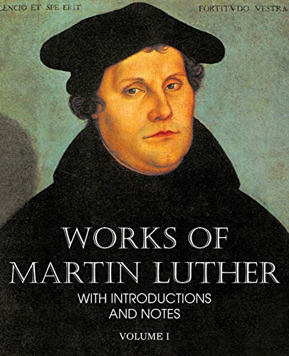 Works of Martin Luther Vol I: Martin Luther
