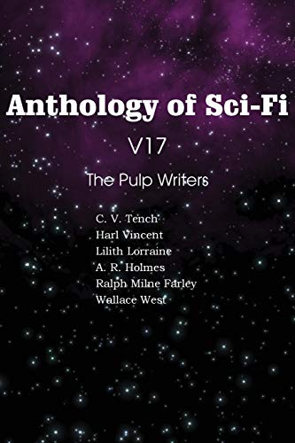 Anthology of Sci-Fi V17 the Pulp Writers: Harl Vincent, Wallace