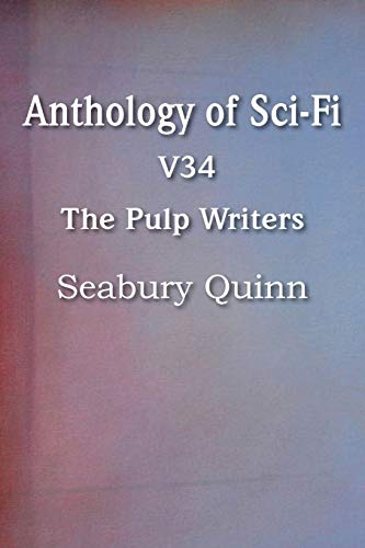 Anthology of Sci-Fi V34, the Pulp Writers - Seabury Quinn: Seabury Quinn