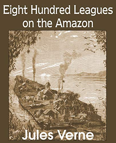 Eight Hundred Leagues on the Amazon: Jules Verne
