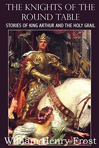 The Knights of the Round Table, Stories: William Henry Frost