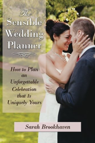 9781483901091: The Sensible Wedding Planner: How to Plan an Unforgettable Celebration That Is Uniquely Yours