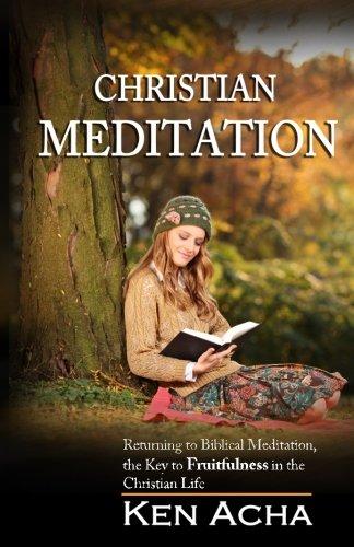 9781483901305: Christian Meditation: Returning to Biblical Meditation, the key to fruitfulness in the Christian Life