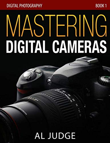 9781483903170: Mastering Digital Cameras: An Illustrated Guidebook for Absolute Beginners (Digital Photography 101) (Volume 1)