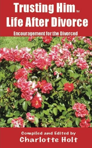 Trusting Him for Life After Divorce: Encouragement for the Divorced: Holt, Mrs. Charlotte J