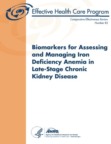 9781483908076: Biomarkers for Assessing and Managing Iron Deficiency Anemia in Late-Stage Chronic Kidney Disease: Comparative Effectiveness Review Number 83