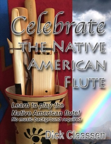 9781483908199: Celebrate the Native American Flute: Learn to play the Native American flute! (EarthFlute) (Volume 1)