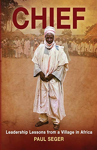 9781483909332: Chief: Leadership lessons from a village in Africa