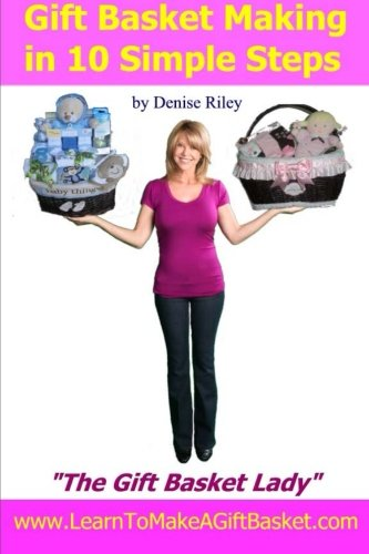 """9781483909745: Gift Basket Making in 10 Simple Steps: I'm Densie Riley """"The GIft Basket Lady"""" in my book """"Gift Basket Making in 10 Simple Steps"""". I share with you ... & give it to someone you love and adore."""