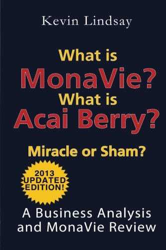 9781483909790: What is MonaVie? What is Acai Berry? Miracle or Sham?: A Business Analysis and MonaVie Review