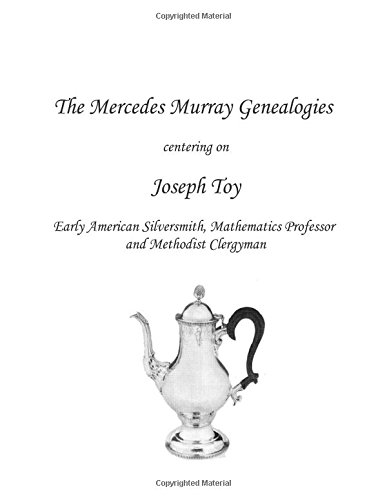 9781483910246: The Mercedes Murray Genealogies: Joseph Toy, Early American Silversmith, Mathematics Professor and Methodist Clergyman, his Ancestors, Descendants, and Related Families